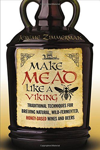 Make Mead Like a Viking: Traditional Techniques for Brewing Natural, Wild-Fermented, Honey-Based Wines and Beers by Jereme Zimmerman http://www.amazon.com/dp/1603585982/ref=cm_sw_r_pi_dp_C2DWwb0G5XP05