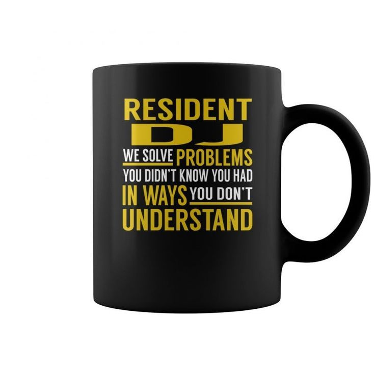 Resident Dj We Solve Problems You Didnt Know You Had In Ways You Dont Understand Job Mugs  Coffee Mug (colored) Dj Frontliner T-shirt Owl Dj T Shirt Dj Spock T Shirt Dj International T Shirt