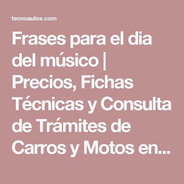 Frases para el dia del músico | Precios, Fichas Técnicas y Consulta de Trámites de Carros y Motos en Colombia | TecnoAutos.com
