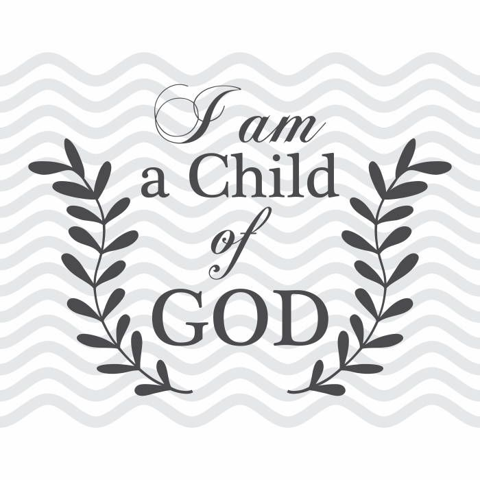 I Am A Child Of God I Am A Child Child Of God Child Of God Svg Child Of God Dxf Christian Svg Christian D Christian Svg Files Christian Svg Free