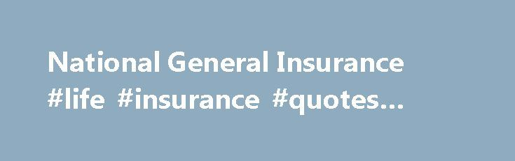 National General Insurance #life #insurance #quotes #online http://insurance.remmont.com/national-general-insurance-life-insurance-quotes-online/  #general car insurance # National General Auto Insurance Rate Comparisons Currently Insured? Yes No Auto Insurance Policy Thoughtful Features in National General's Policies National General, formerly operating as GMAC Auto Insurance, has a number of value-added services that make policyholders' lives easier. If motorists have a covered accident…