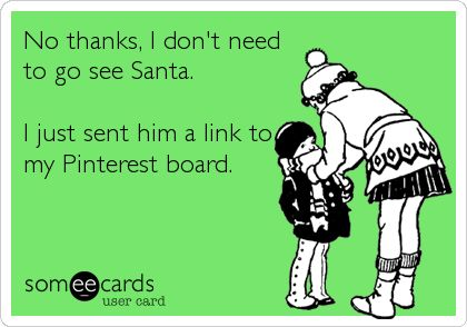 No thanks, I don't need to see Santa. I just sent him a link to my Pinterest board #ABeginnersGuideToChristmas #Christmas #Humour