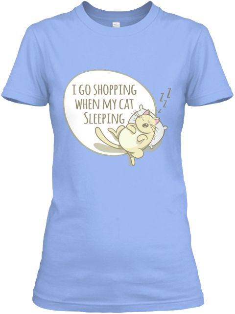 I Go Shopping When My Cat Sleeping Light Blue T-Shirt Front
