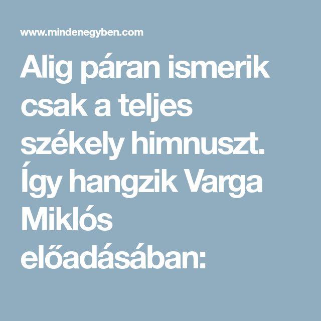 Alig páran ismerik csak a teljes székely himnuszt. Így hangzik Varga Miklós előadásában: