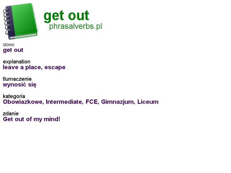 #phrasalverbs.pl, word: #get out, explanation: leave a place, escape, translation: wynosić się