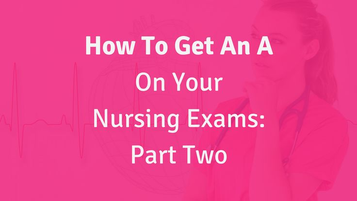How to Get an A on Your Nursing Exams – Part Two