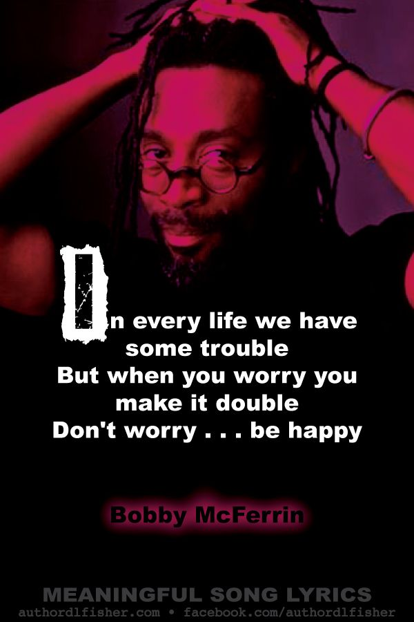 Don T Worry Be Happy Meaningful Song Lyrics Inspirational Song Lyrics Inspirational Songs