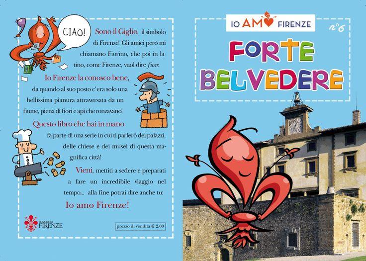 Io Amo Firenze: Forte Belvedere Sesto volumetto della collana Io amo Firenze