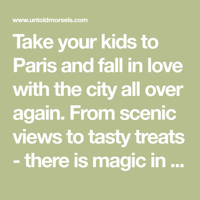 Take your kids to Paris and fall in love with the city all over again. From scenic views to tasty treats - there is magic in Paris for kids