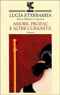 Amore, Prozac e altre curiosità - Lucia Etxebarría - 111 recensioni su Anobii