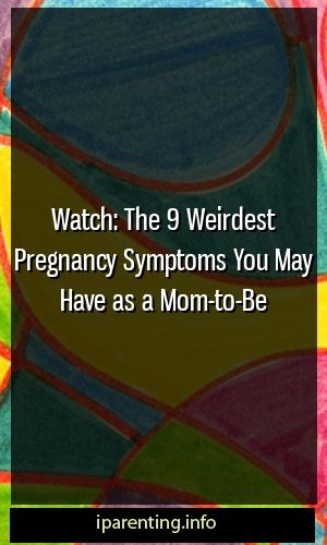 Watch: The 9 Weirdest Pregnancy Symptoms You May Have a Mom-to-Be #maternity …  – Parenting World