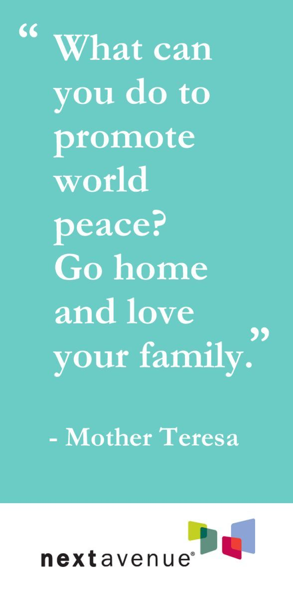 """What can you do to promote world peace? Go home and love your family."""