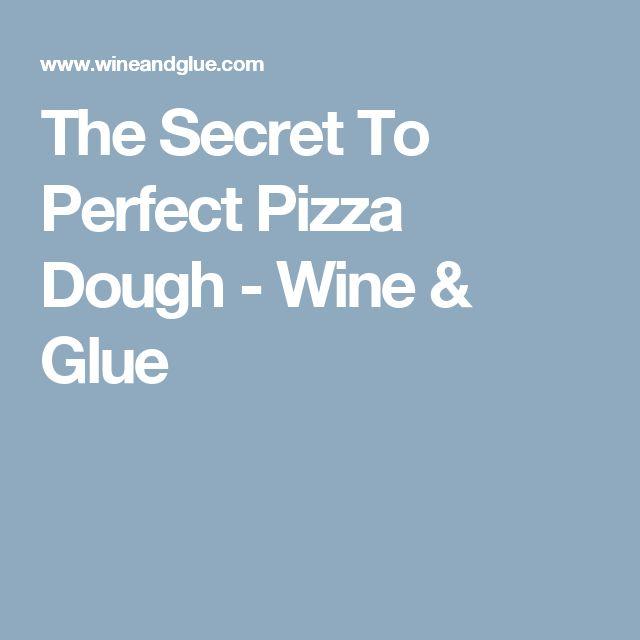 The Secret To Perfect Pizza Dough - Wine & Glue