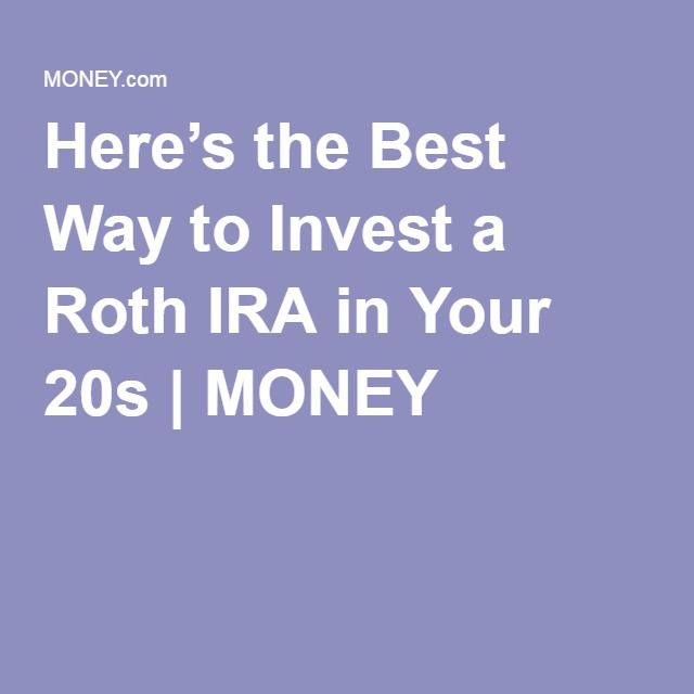 Here's the Best Way to Invest a Roth IRA in Your 20s | MONEY