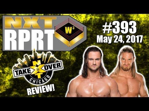 NXT Takeover Chicago Review! McIntyre vs. Blake!   NXT RPRT 5-24-17