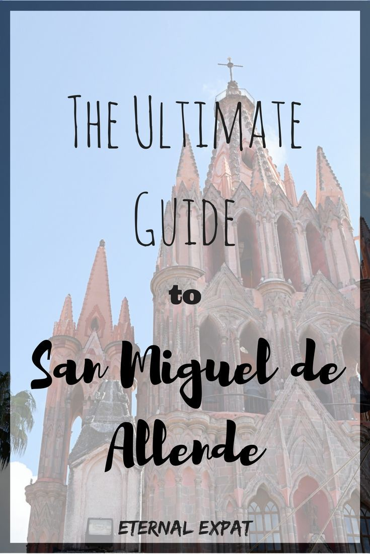 Everything there is to see, do, buy, eat and drink in San Miguel de Allende, Mexico