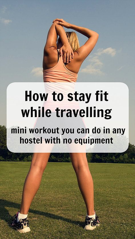 How to stay fit while travelling – mini workout you can do in any hostel with no equipment. Looking for a body weight or callisthenics routine to hellp stay in shape even when staying at a hotel or hostle?. Click to read more or pin for latter. Ann K Addley travel blog