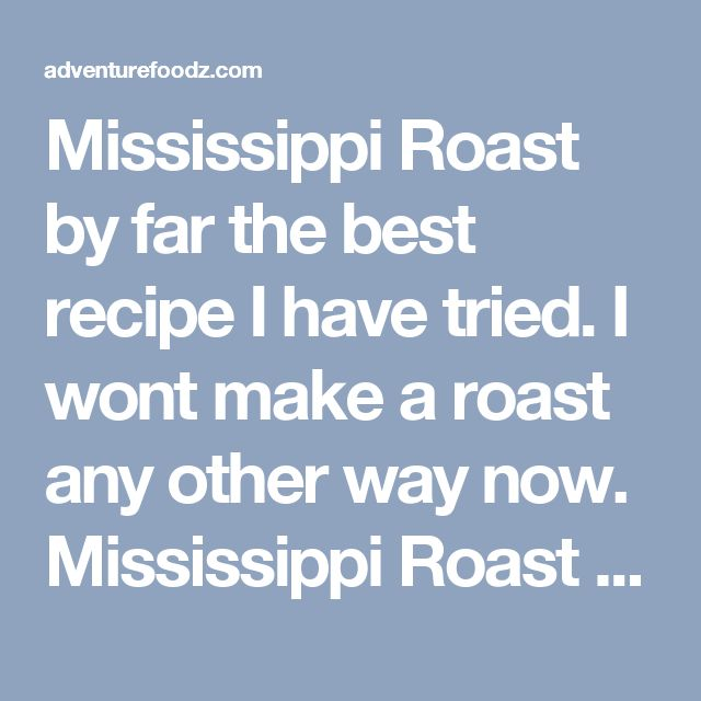 Mississippi Roast by far the best recipe I have tried. I wont make a roast any other way now. Mississippi Roast - Put chuck roast in crock pot, Sprinkle with Hidden Valley ranch dressing, add McCormick Au Jus mix, a stick of butter, 5 pepperoncini peppers. DO NOT ADD WATER. Cook on low for 7-8 hrs - adventurefoodzadventurefoodz