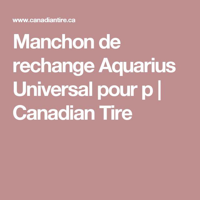 Manchon de rechange Aquarius**2,79$ 2016 Universal pour p | Canadian Tire