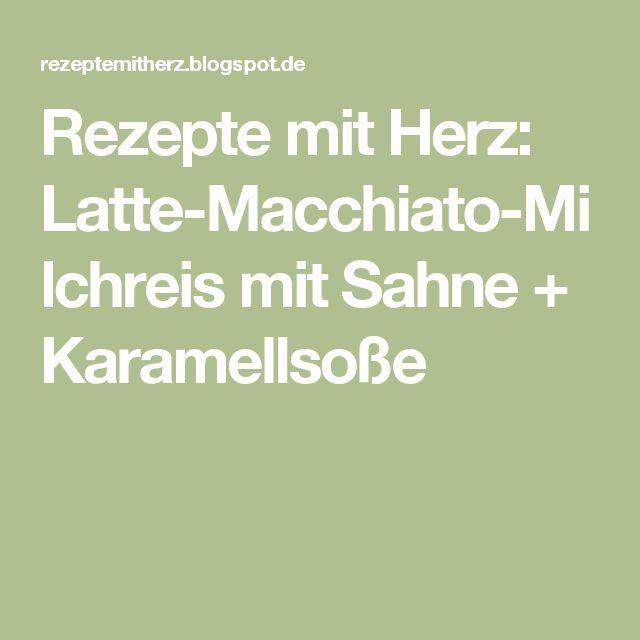 Rezepte mit Herz: Latte-Macchiato-Milchreis mit Sahne + Karamellsoße