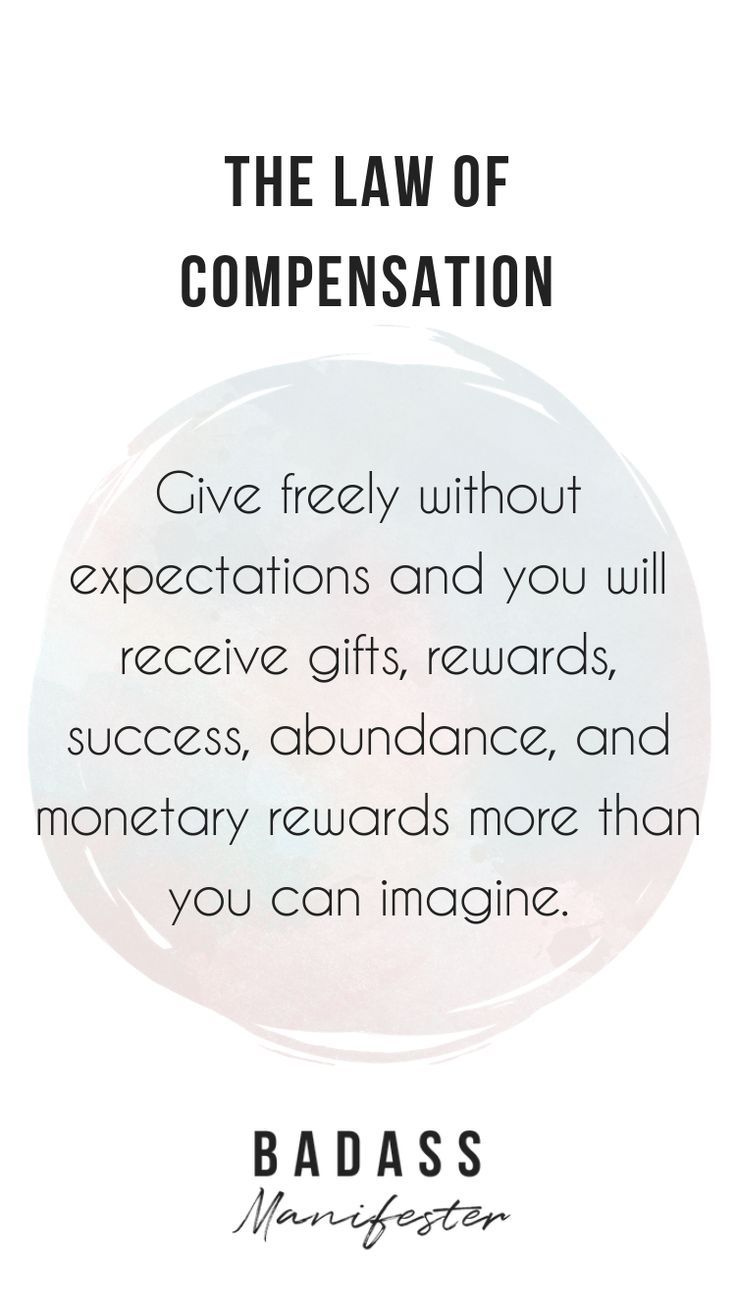 The law of compensation states that when you give …