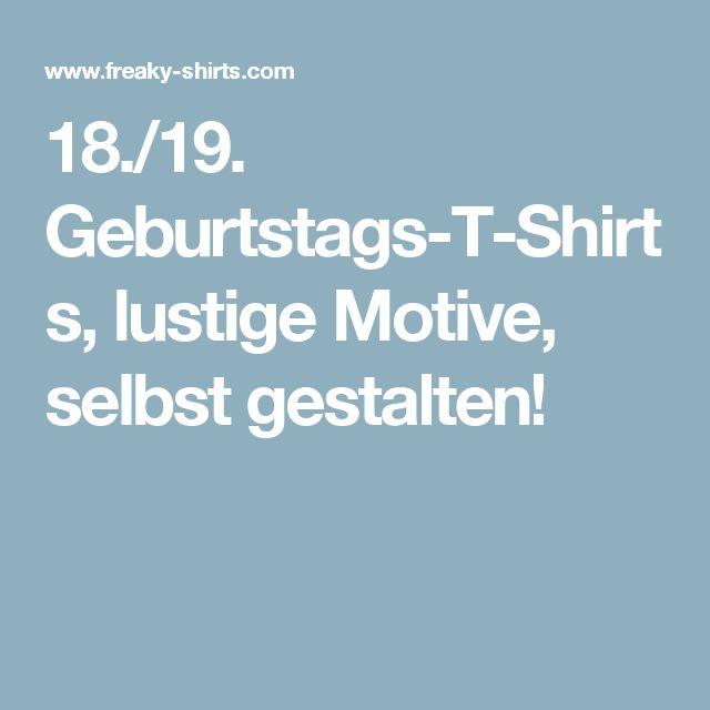 18./19. Geburtstags-T-Shirts, lustige Motive, selbst gestalten!