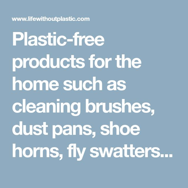 Plastic-free products for the home such as cleaning brushes, dust pans, shoe horns, fly swatters made non-plastic materials such as wood, leather, natural bristles