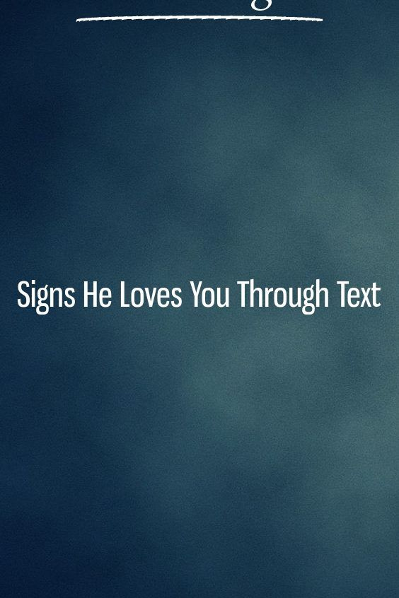 Signs He Loves You Through Text | Zodiac signs | Signs he