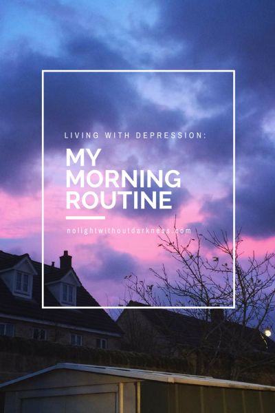 Living with Depression: My Morning Routine | Post on nolightwithoutdarkness.com