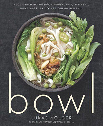 Bowl: Vegetarian Recipes for Ramen, Pho, Bibimbap, Dumpli...