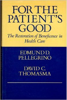 For the Patient's Good: The Restoration of Beneficence in Health Care