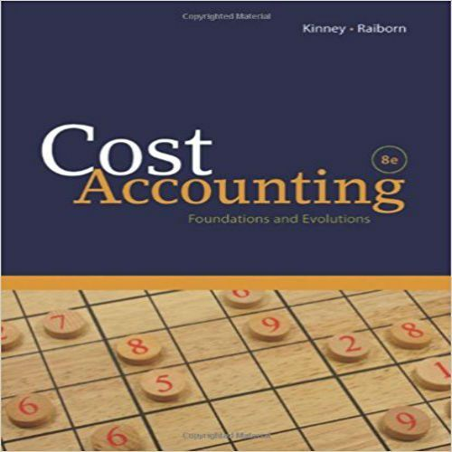 Solution Manual for Cost Accounting Foundations and Evolutions 8th Edition by Kinney and Raiborn