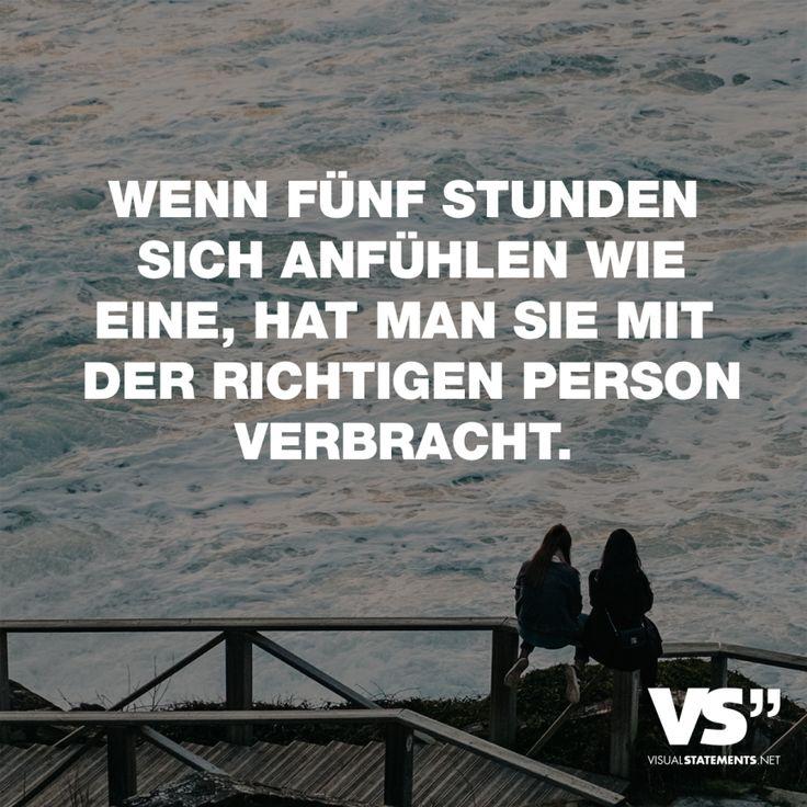 Visual Statements®️ Wenn fünf Stunden sich anfühlen wie eine, hat man sie mit der richtigen Person verbracht. Sprüche / Zitate / Quotes /Leben / Freundschaft / Beziehung / Familie / tiefgründig / lustig / schön / nachdenken