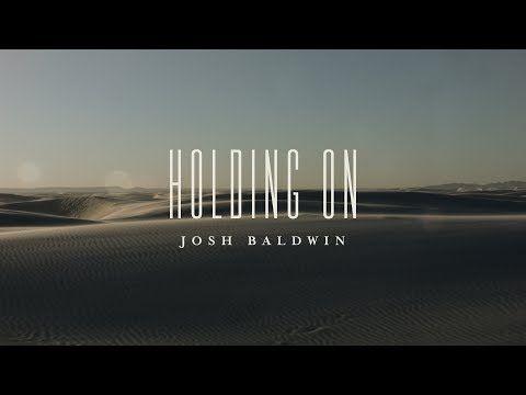 Holding On - Bethel Music - Josh Baldwin