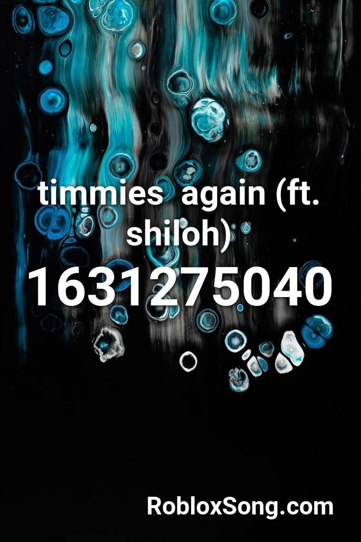 Timmies Again Ft Shiloh Roblox Id Roblox Music Codes In 2020