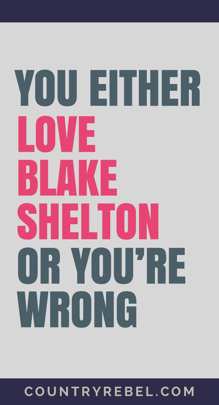 Blake Shelton Songs - You Either Love Blake Shelton or You're Wrong.... Check out his top Country Music Videos at Country Rebel >> http://countryrebel.com/blogs/videos/tagged/blake-shelton