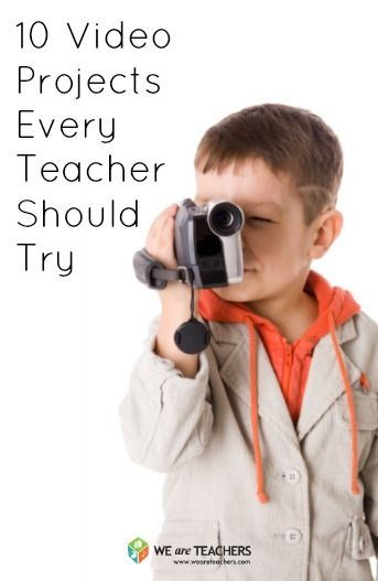 10 Video Projects Every Teacher Should Try