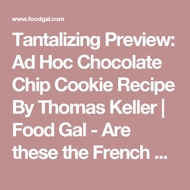 Tantalizing Preview: Ad Hoc Chocolate Chip Cookie Recipe By Thomas Keller | Food Gal - Are these the French Bakery Chocolate Chip Cookies?