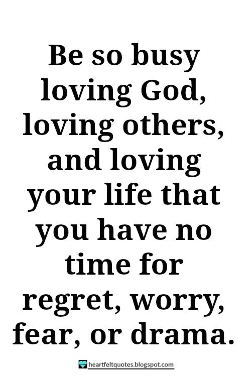 Heartfelt Quotes: Be so busy loving God, loving others, and loving your life.