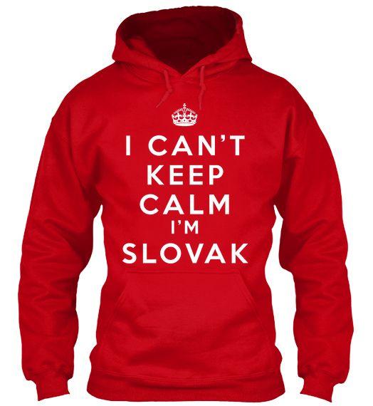 I Can't Keep Calm, I'm Slovak! | Teespring