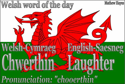 Welshword of theday: Chwerthin/Laughter I love it--sounds like chortle as well!