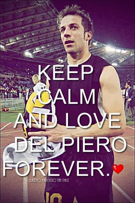 Keep calm and love Del Piero forever..