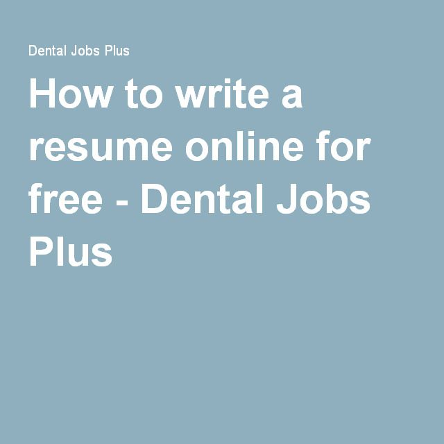 How to write a resume online for free - Dental Jobs Plus Dental - how to write a resume online for free
