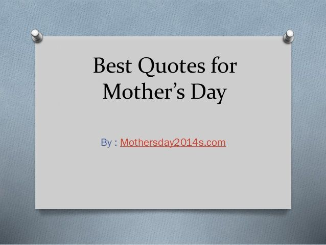 Best quotes for mother's day by devpatel11 via slideshare