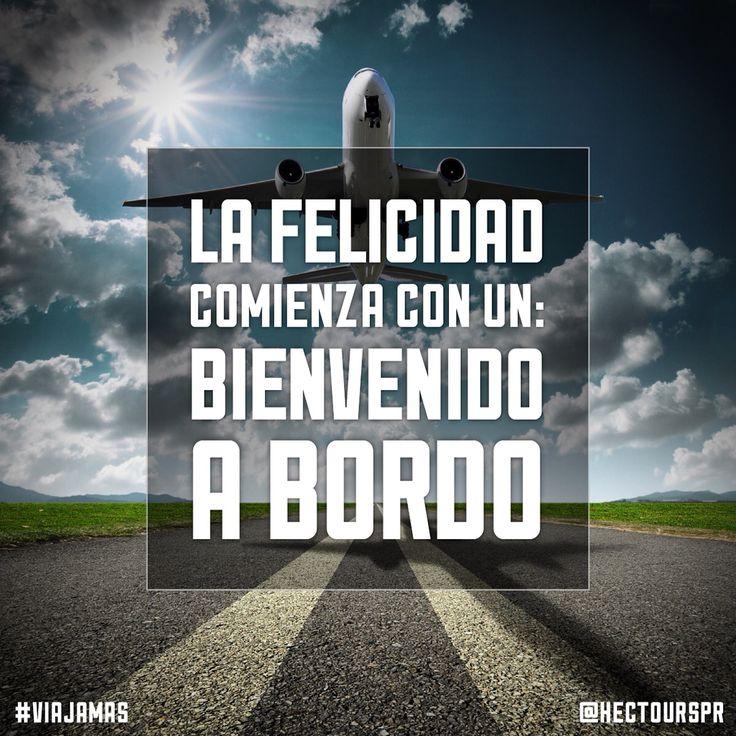 La Felicidad comienza con un: Bienvenido a bordo.