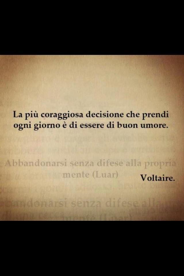 La più coraggiosa decisione che prendi ogni giorno è di essere di buonumore - Voltaire