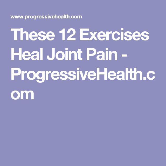 These 12 Exercises Heal Joint Pain - ProgressiveHealth.com