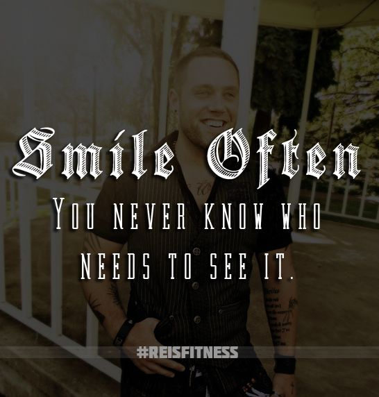 Smile Often. You never know who needs to see it.