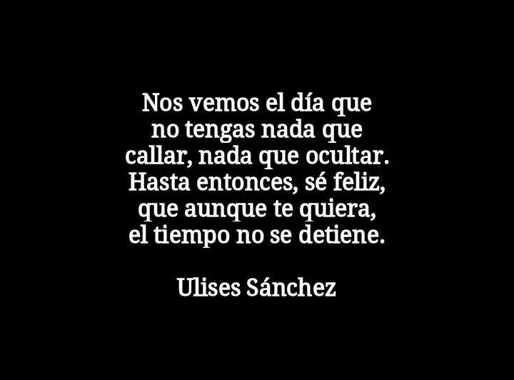 Aunque te quiera el.tiempo no se detiene... Ulises Sánchez.