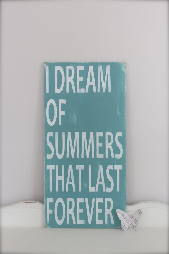 Wall Art, Custom Wood Sign, I Dream Of Summers That Last Forever, Beach Sign, Summer Quote Vintage Sign,  Wood Sign on Etsy, .00 Wall Art, Custom Wood Sign, I Dream Of Summers That Last Forever, Beach Sign, Summer Quote Vintage Sign,  Wood Sign on Etsy, .00